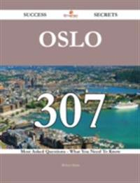 Oslo 307 Success Secrets - 307 Most Asked Questions On Oslo - What You Need To Know