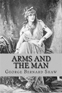 shaw arms and the man Arms and the man by george bernard shaw directed by cheri fortin arms and  the man is a comedy by george bernard shaw, whose title comes from the.