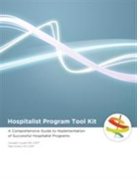 Hospitalist Program Toolkit: A Comprehensive Guide to Implementation of Successful Hospitalist Programs