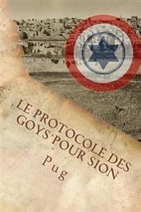 Le Protocole Des Goys Pour Sion: L'Infame Complot Secret Des Non-Juifs Pour Defendre Israel a Son Insu!