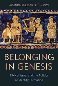 Belonging in Genesis: Biblical Israel and the Politics of Identity Formation