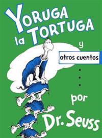 Yoruga La Tortuga y Otros Cuentos (Yertle the Turtle and Other Stories)