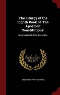 The Liturgy of the Eighth Book of 'The Apostolic Constitutions'
