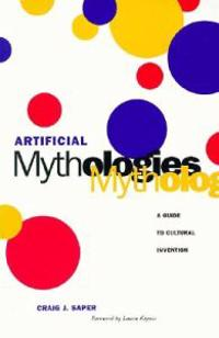 Artificial Mythologies: A Guide to Cultural Invention (Minnesota Archive Editions)