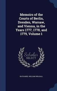 Memoirs of the Courts of Berlin, Dresden, Warsaw, and Vienna, in the Years 1777, 1778, and 1779, Volume 1