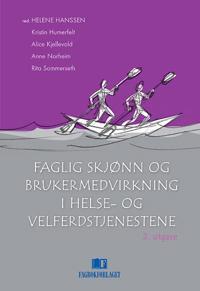 Faglig skjønn og brukermedvirkning i helse- og velferdstjenestene - Kristin Humerfelt, Alice Kjellevold, Anne Norheim, Rita Sommerseth | Ridgeroadrun.org