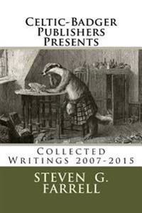 Celtic-Badger Publishers Presents: Collected Writings 2007-2015