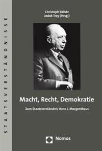 Macht, Recht, Demokratie: Zum Staatsverstandnis Hans J. Morgenthaus