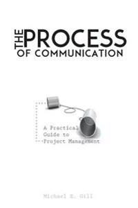 The Process of Communication: A Practical Guide to Project Management