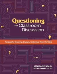 Questioning for Classroom Discussion: Purposeful Speaking, Engaged Listening, Deep Thinking
