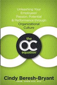 The Oc Equation: Unleashing Your Employees' Passion, Potential and Performance