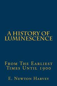 A History of Luminescence: From the Earliest Times Until 1900