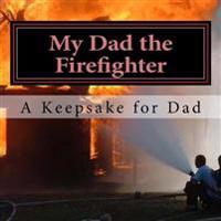 My Dad the Firefighter: (A Keepsake for Dad)