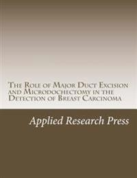 The Role of Major Duct Excision and Microdochectomy in the Detection of Breast Carcinoma