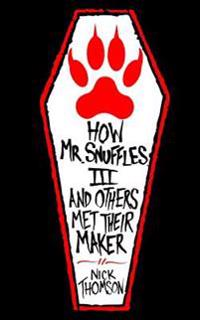 How MR Snuffles III and Others Met Their Maker