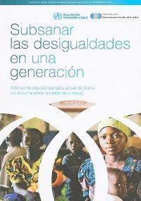 Subsanar las Desigualdades en una Generacion: Alcanzar la Equidad Sanitaria Actuando Sobre los Determinantes Sociales de la Salud
