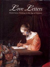 Love Letters: Dutch Genre Paintings in the Age of Vermeer