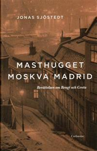 Masthugget Moskva Madrid : berättelsen om Bengt och Greta