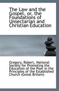 The Law and the Gospel, Or, the Foundations of Unsectarian and Christian Education