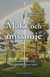 Makt och missnöje : sockenidentitet och lokalpolitik 1970-2010