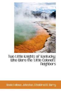 Two Little Knights of Kentucky Who Were the 'little Colonel's' Neighbors