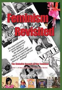 Feminism Revisited (Vol. 1, Lipstick and War Crimes Series): The Globalist Assault on the Feminine