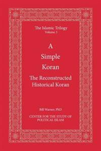 A Simple Koran: The Reconstructed Historical Koran
