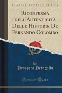 Riconferma Dell'autenticit Delle Historie de Fernando Colombo (Classic Reprint)