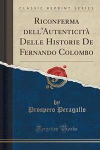 Riconferma Dell'autenticita Delle Historie de Fernando Colombo (Classic Reprint)