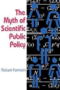 The Myth of Scientific Public Policy