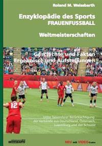 Enzyklopadie Des Sports - Frauenfussball - Weltmeisterschaften: Geschichte Der Frauenfussball-Weltmeisterschaft - Von Den Anfangen Bis Zu Den Wm-Endru