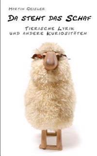 Da Steht Das Schaf: Tierische Lyrik Und Andere Kuriositaten
