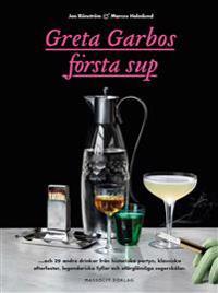 Greta Garbos första sup : och 29 andra drinkar från historiska partyn, klassiska efterfester, legendariska fyllor och oförglömliga segerskålar