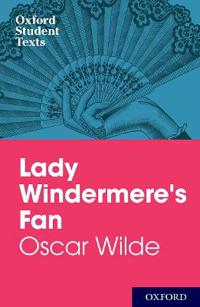 Oxford Student Texts: Lady Windermere's Fan