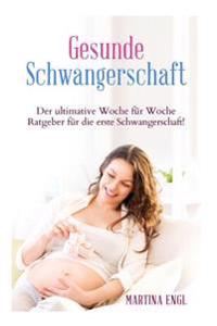 Schwangerschaft: Der Ultimative Woche Für Woche Ratgeber Für Die Erste Schwangerschaft