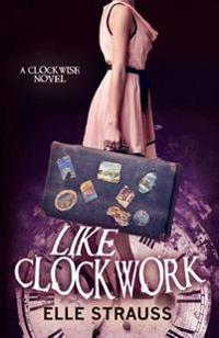 Like Clockwork: A Young Adult Time Travel Romance