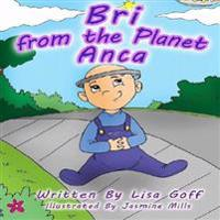 Bri from the Planet Anca: Our Fun and Fantastical Story of When We Adopted Our Daughter with Spina Bifida; It's Our Story, and We're Sticking to