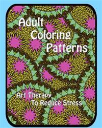 Adult Coloring Patterns: Art Therapy to Reduce Stress
