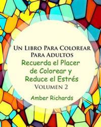 Un Libro de Colorear Para Adultos: Recuerde La Alegria de Colorear y Reduzca El Estres Volumen 2