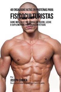 48 Ensaladas Altas En Proteinas Para Fisicoculturistas: Gane Musculo y No Grasa Sin Suero, Leche O Suplementos Proteicos Sinteticos