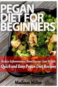 Pegan Diet for Beginners: Reduce Inflammation, Lose Weight, and Boost Energy with Quick and Easy Pegan Recipes