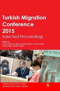 Turkish Migration Conference 2015 Selected Proceedings