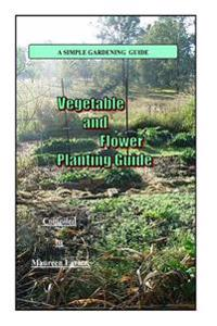 Vegetable and Flower Planting Guide: Yearly Planting Guide