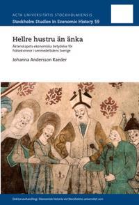 Hellre hustru än änka : Äktenskapets ekonomiska betydelse för frälsekvinnor i senmedeltidens Sverige
