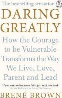 Daring greatly - how the courage to be vulnerable transforms the way we liv