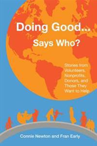 Doing Good . . . Says Who?: Stories from Volunteers, Nonprofits, Donors, and Those They Want to Help