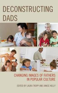 Deconstructing Dads: Changing Images of Fathers in Popular Culture