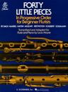 Forty Little Pieces in Progressive Order for Beginner Flutists