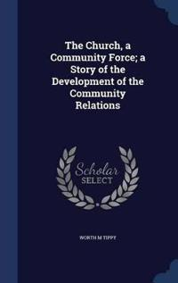 The Church, a Community Force; A Story of the Development of the Community Relations