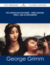 Australian Explorers - Their Labours, Perils, and Achievements - The Original Classic Edition